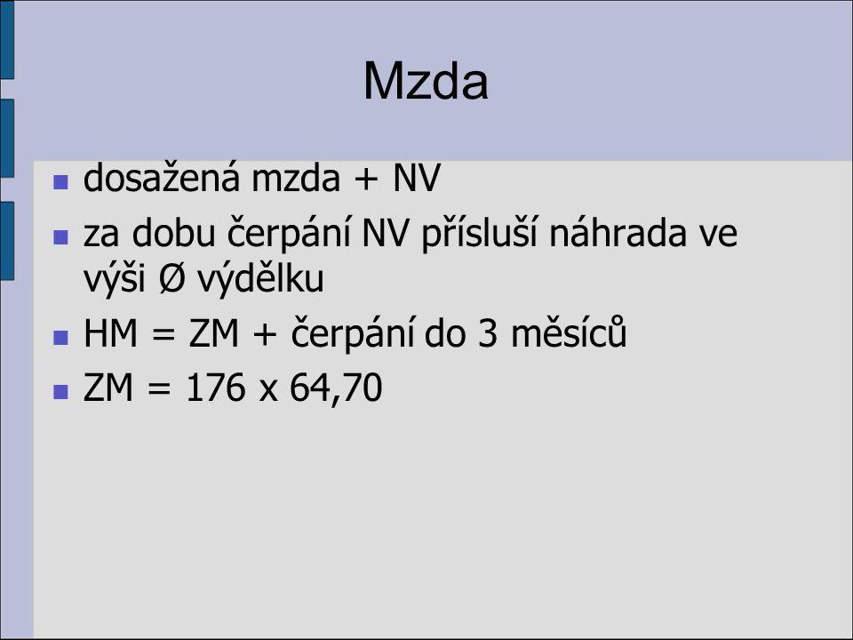 Mzda dosažená mzda + NV. za dobu čerpání NV přísluší náhrada ve výši Ø výdělku. HM = ZM + čerpání do 3 měsíců.