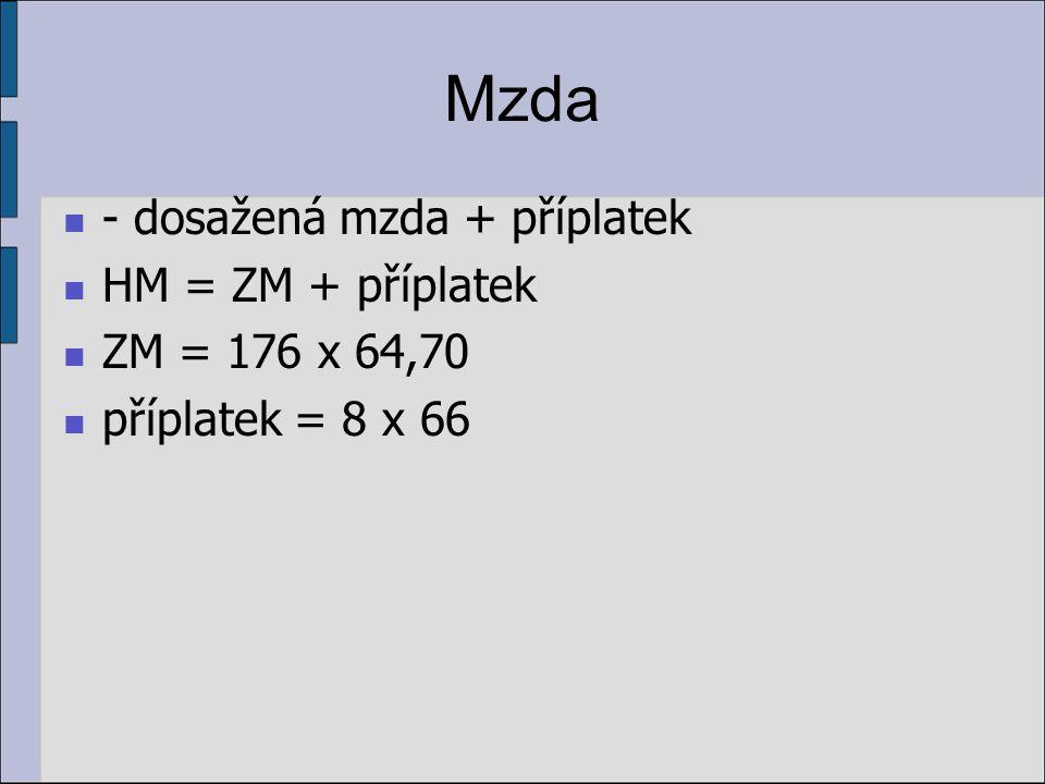 Mzda - dosažená mzda + příplatek HM = ZM + příplatek ZM = 176 x 64,70
