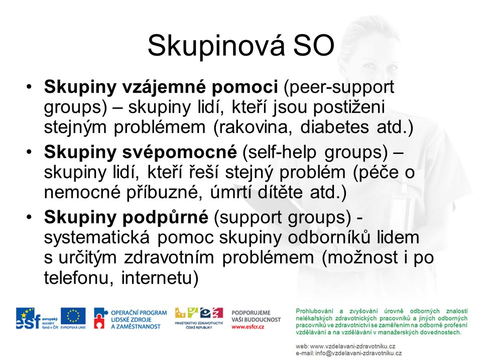 Skupinová SO Skupiny vzájemné pomoci (peer-support groups) – skupiny lidí, kteří jsou postiženi stejným problémem (rakovina, diabetes atd.)