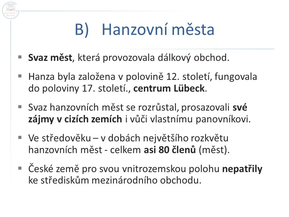 B) Hanzovní města Svaz měst, která provozovala dálkový obchod.