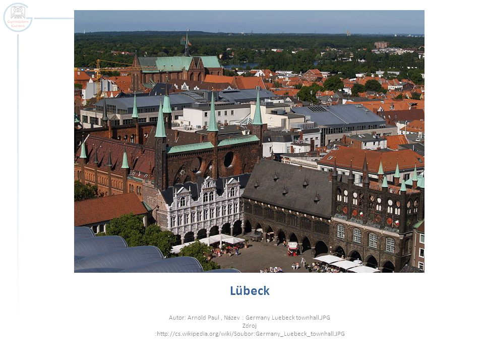 Lübeck Autor: Arnold Paul , Název : Germany Luebeck townhall.JPG Zdroj :http://cs.wikipedia.org/wiki/Soubor:Germany_Luebeck_townhall.JPG.