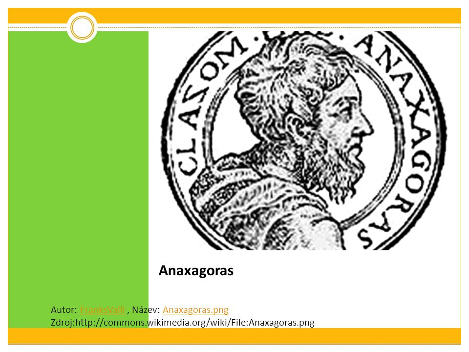 Anaxagoras Autor: FranksValli , Název: Anaxagoras.png Zdroj:http://commons.wikimedia.org/wiki/File:Anaxagoras.png.