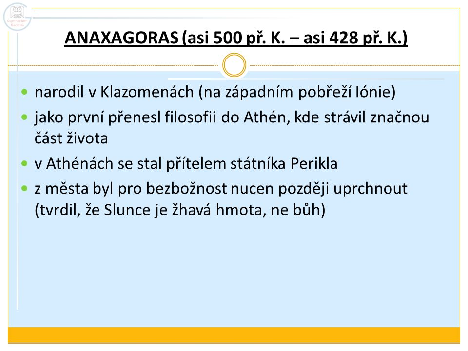 ANAXAGORAS (asi 500 př. K. – asi 428 př. K.)