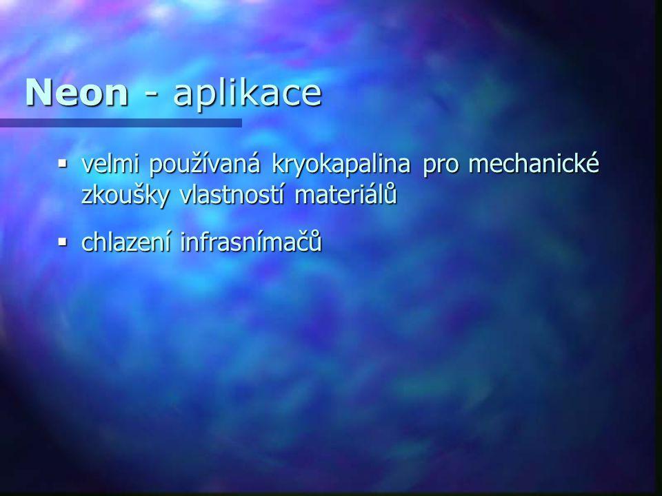 Neon - aplikace velmi používaná kryokapalina pro mechanické zkoušky vlastností materiálů.