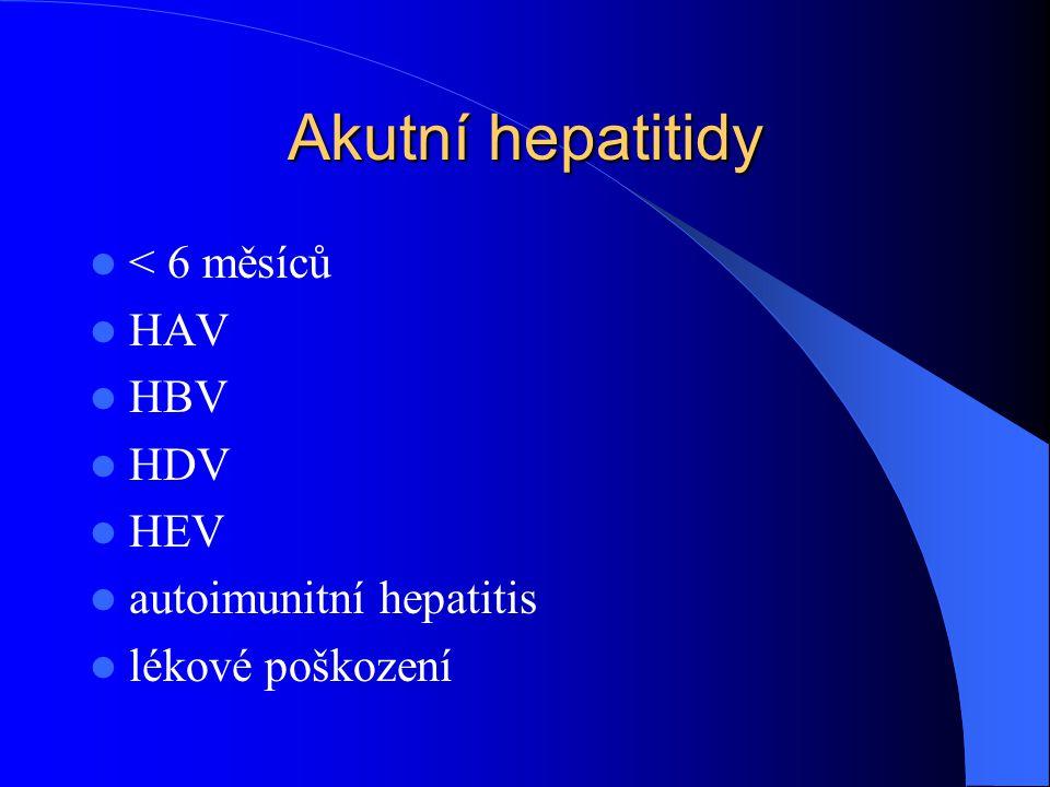 Akutní hepatitidy < 6 měsíců HAV HBV HDV HEV autoimunitní hepatitis