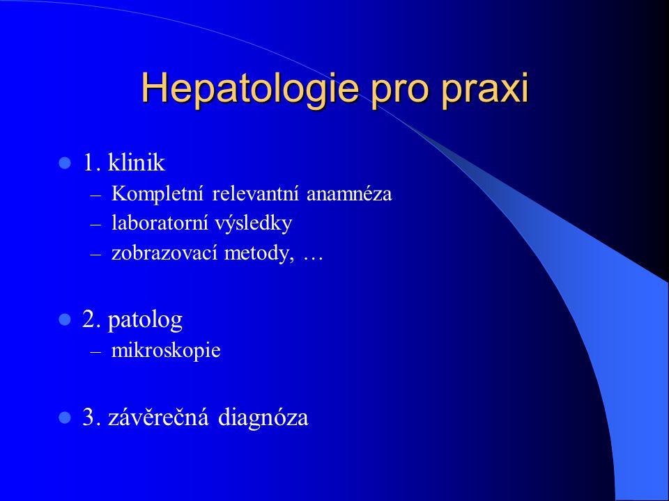 Hepatologie pro praxi 1. klinik 2. patolog 3. závěrečná diagnóza