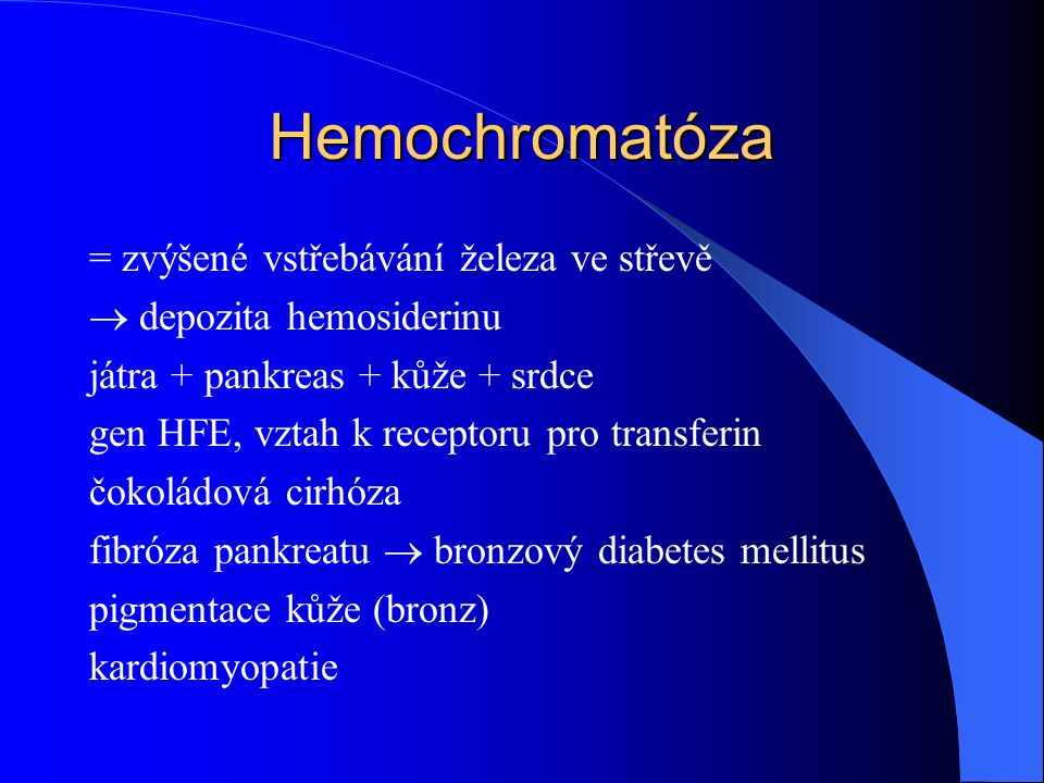 Hemochromatóza = zvýšené vstřebávání železa ve střevě