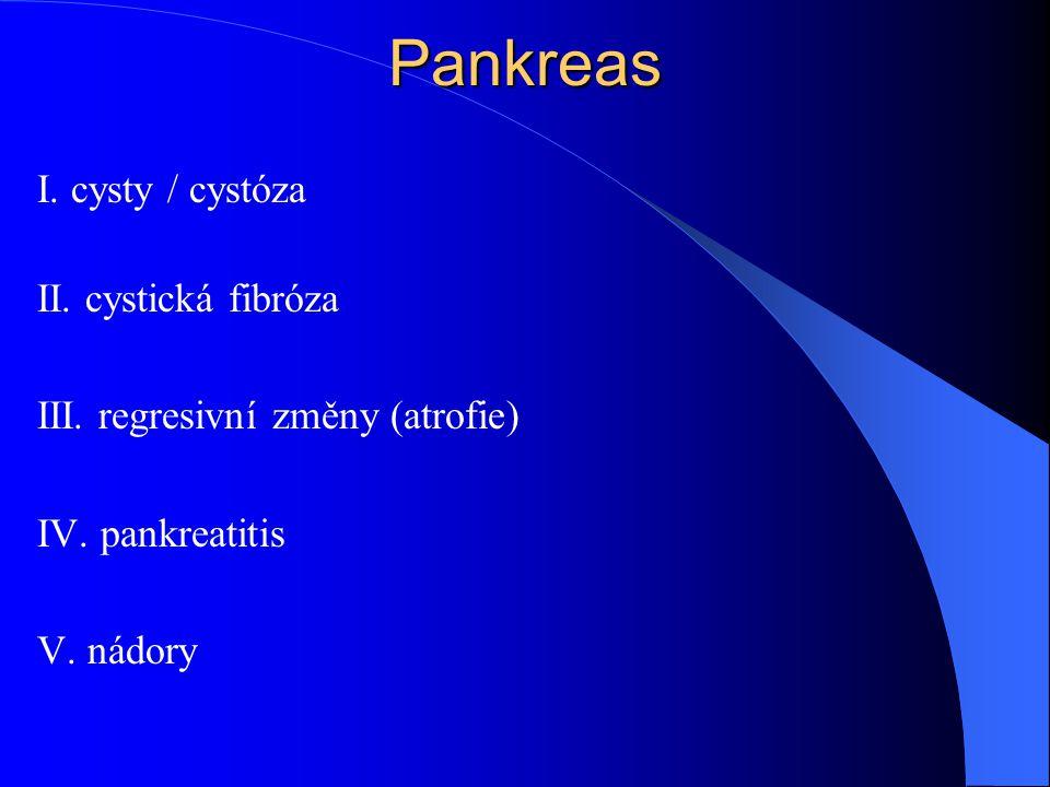 Pankreas I. cysty / cystóza II. cystická fibróza