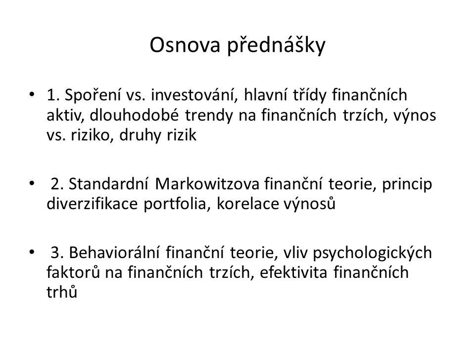 Osnova přednášky 1. Spoření vs. investování, hlavní třídy finančních aktiv, dlouhodobé trendy na finančních trzích, výnos vs. riziko, druhy rizik.