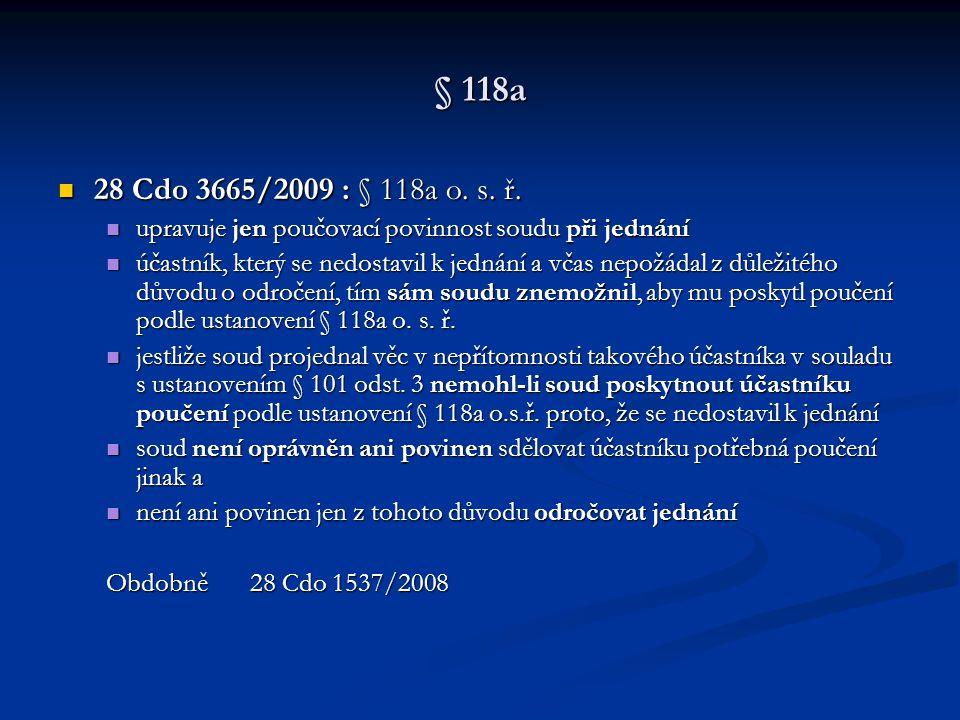 § 118a 28 Cdo 3665/2009 : § 118a o. s. ř. upravuje jen poučovací povinnost soudu při jednání.