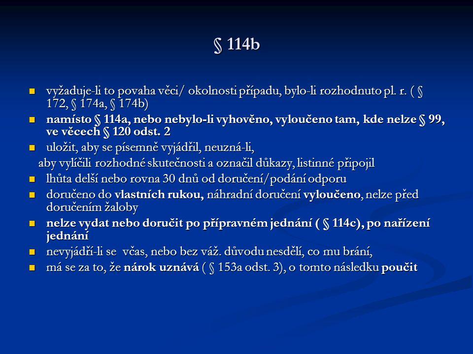 § 114b vyžaduje-li to povaha věci/ okolnosti případu, bylo-li rozhodnuto pl. r. ( § 172, § 174a, § 174b)