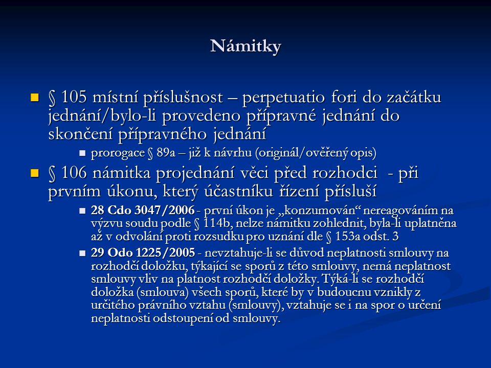 Námitky § 105 místní příslušnost – perpetuatio fori do začátku jednání/bylo-li provedeno přípravné jednání do skončení přípravného jednání.