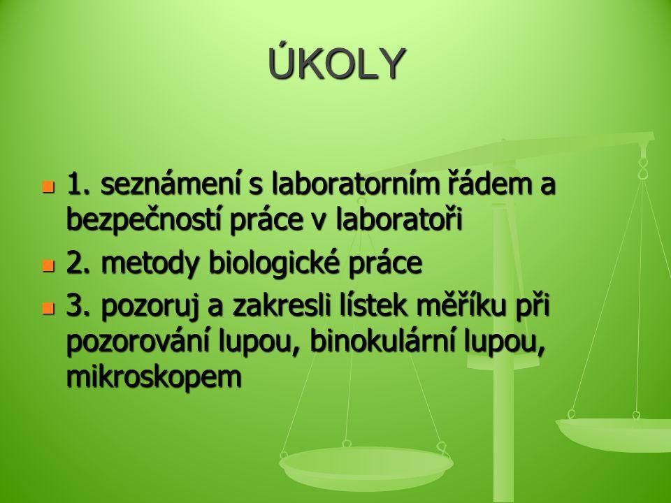 ÚKOLY 1. seznámení s laboratorním řádem a bezpečností práce v laboratoři. 2. metody biologické práce.