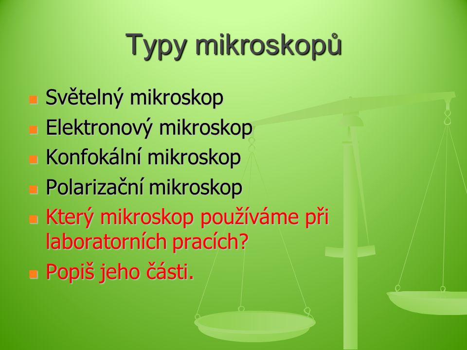 Typy mikroskopů Světelný mikroskop Elektronový mikroskop