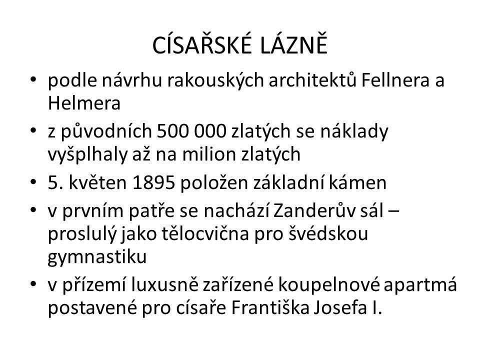 CÍSAŘSKÉ LÁZNĚ podle návrhu rakouských architektů Fellnera a Helmera
