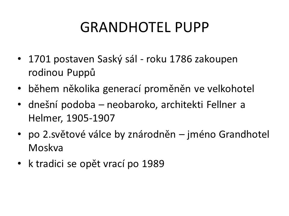 GRANDHOTEL PUPP 1701 postaven Saský sál - roku 1786 zakoupen rodinou Puppů. během několika generací proměněn ve velkohotel.