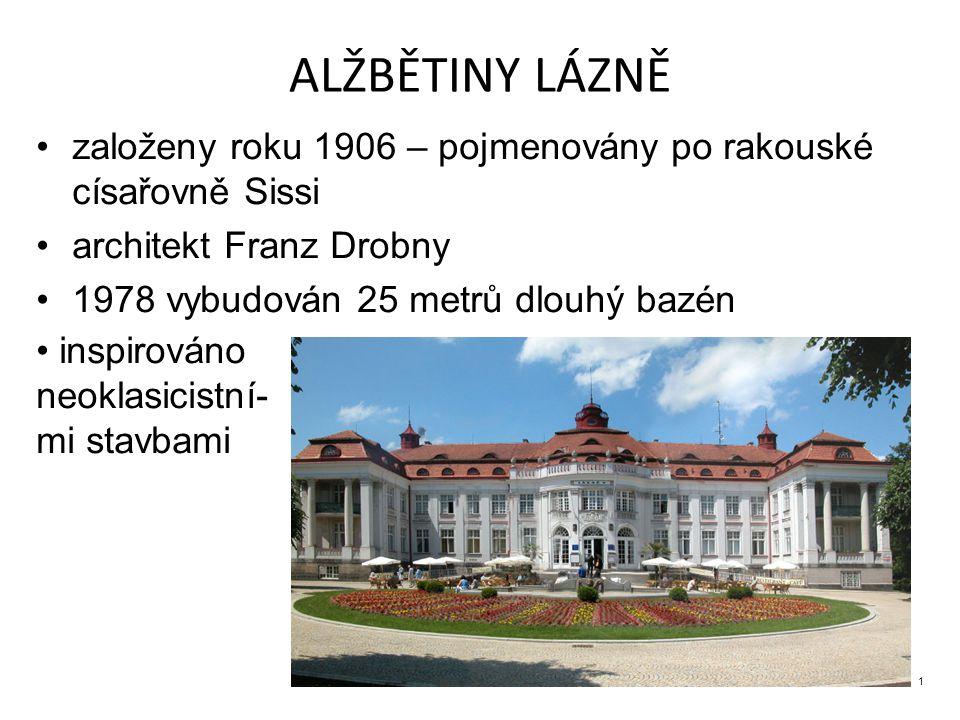 ALŽBĚTINY LÁZNĚ založeny roku 1906 – pojmenovány po rakouské císařovně Sissi. architekt Franz Drobny.