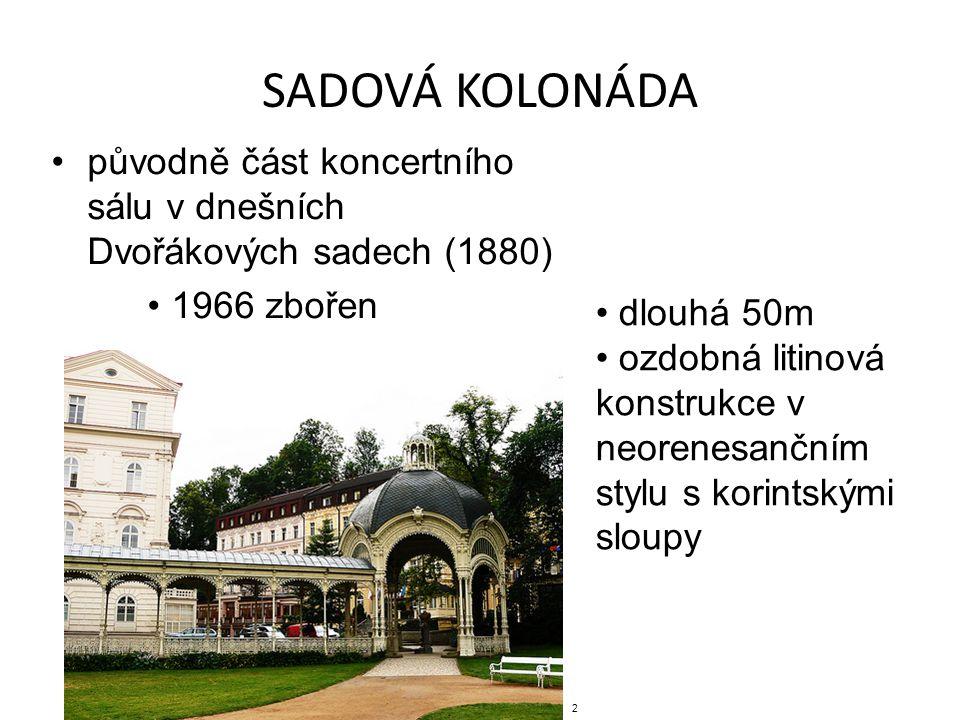 SADOVÁ KOLONÁDA původně část koncertního sálu v dnešních Dvořákových sadech (1880) 1966 zbořen. dlouhá 50m.