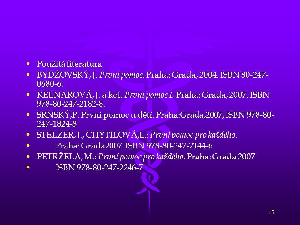 Použitá literatura BYDŽOVSKÝ, J. První pomoc. Praha: Grada, 2004. ISBN 80-247-0680-6.