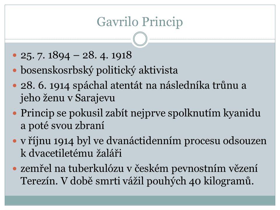 Gavrilo Princip 25. 7. 1894 – 28. 4. 1918. bosenskosrbský politický aktivista.