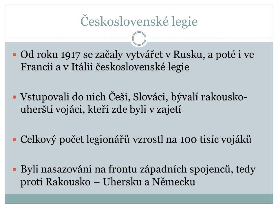 Československé legie Od roku 1917 se začaly vytvářet v Rusku, a poté i ve Francii a v Itálii československé legie.