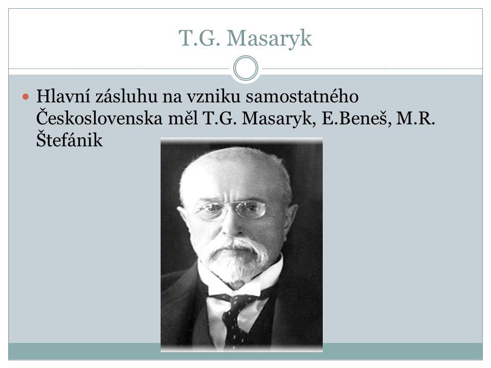 T.G. Masaryk Hlavní zásluhu na vzniku samostatného Československa měl T.G.
