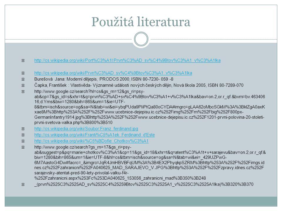 Použitá literatura http://cs.wikipedia.org/wiki/Port%C3%A1l:Prvn%C3%AD_sv%C4%9Btov%C3%A1_v%C3%A1lka.