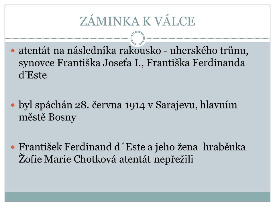 ZÁMINKA K VÁLCE atentát na následníka rakousko - uherského trůnu, synovce Františka Josefa I., Františka Ferdinanda d'Este.