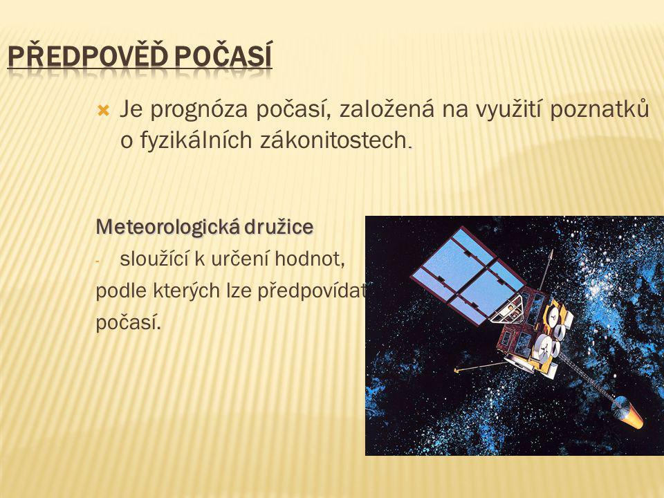 Předpověď počasí Je prognóza počasí, založená na využití poznatků o fyzikálních zákonitostech. Meteorologická družice.