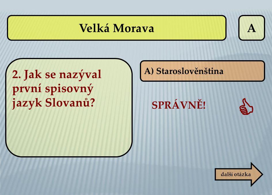  Velká Morava A 2. Jak se nazýval první spisovný jazyk Slovanů