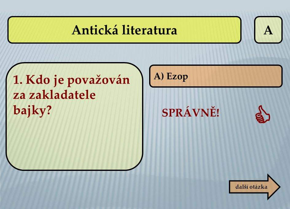 Antická literatura A 1. Kdo je považován za zakladatele bajky