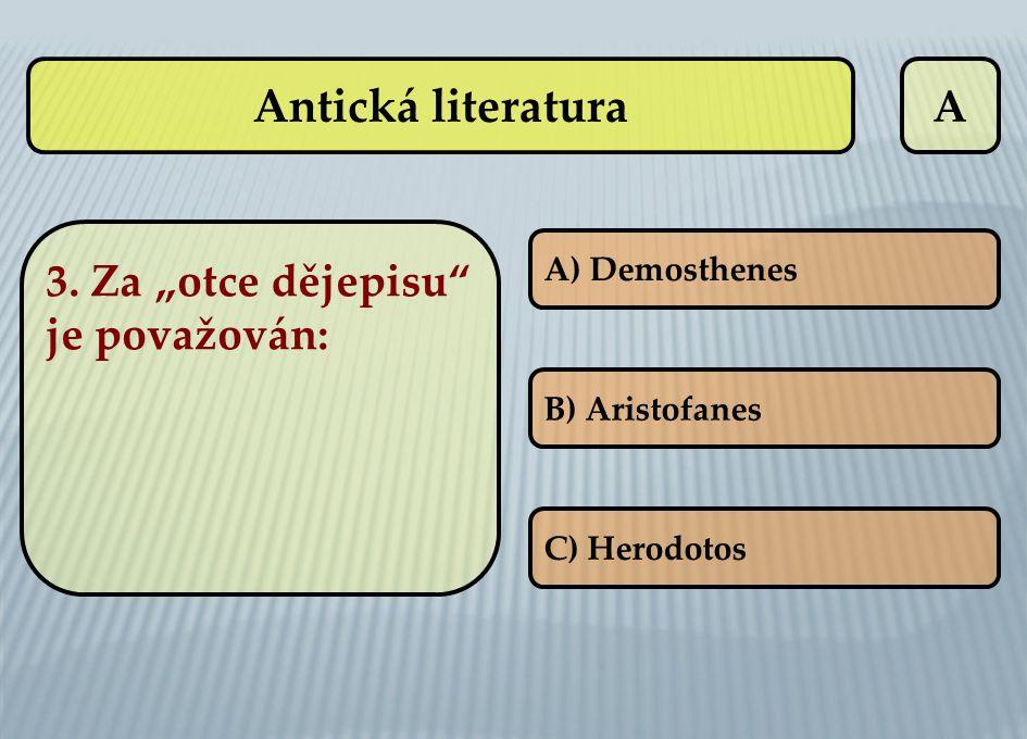 """Antická literatura A 3. Za """"otce dějepisu je považován:"""
