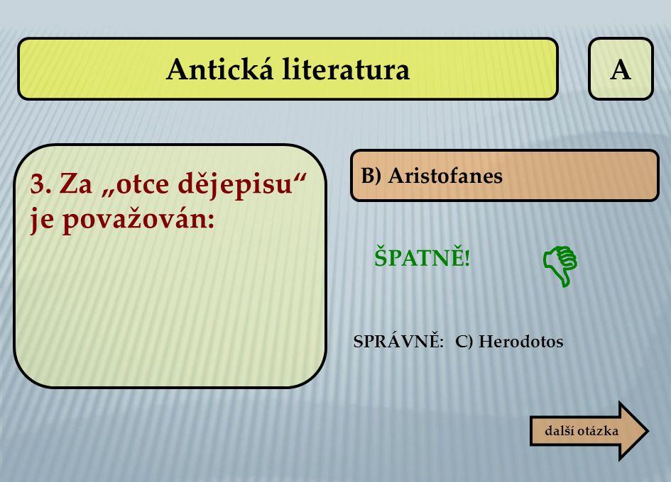 """ Antická literatura A 3. Za """"otce dějepisu je považován: ŠPATNĚ!"""