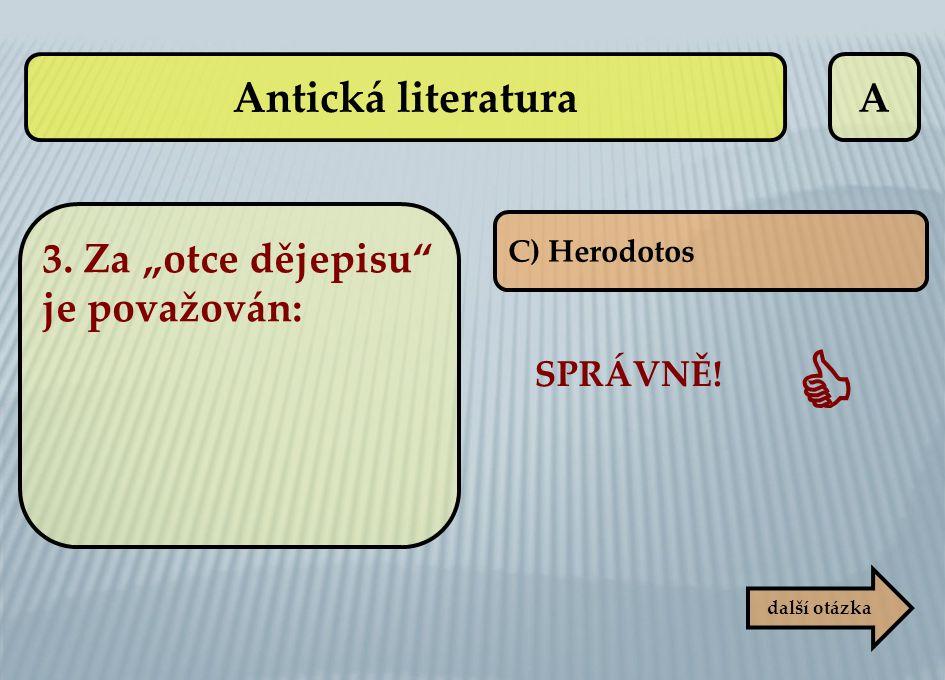 """ Antická literatura A 3. Za """"otce dějepisu je považován: SPRÁVNĚ!"""