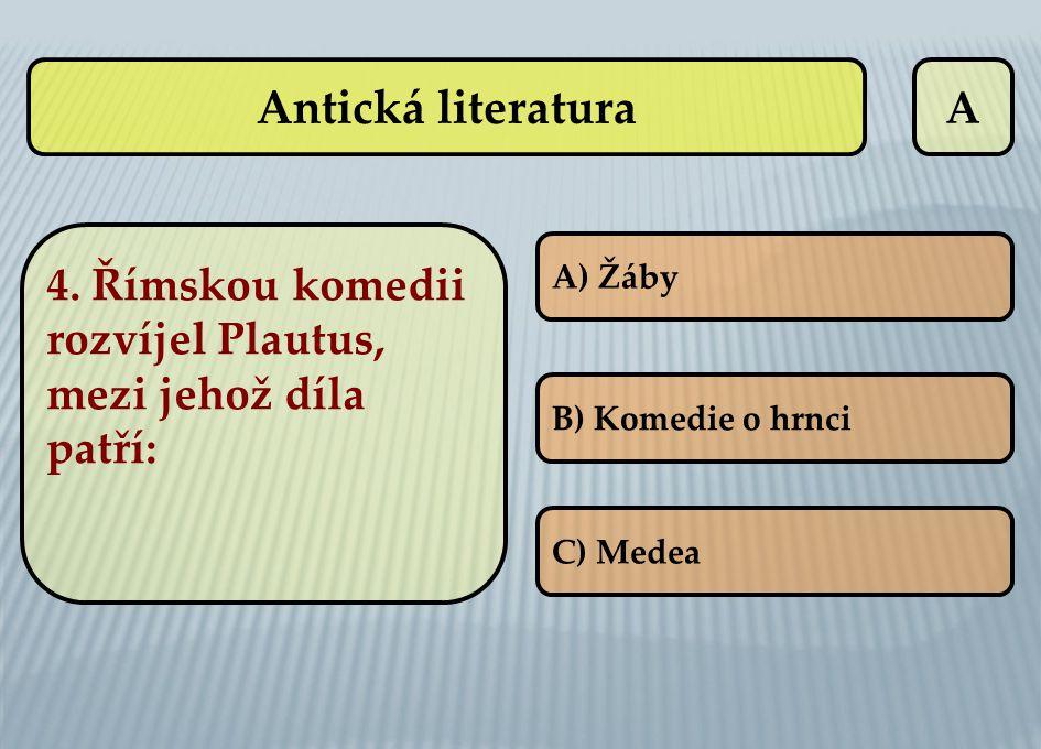 Antická literatura A. 4. Římskou komedii rozvíjel Plautus, mezi jehož díla patří: A) Žáby. B) Komedie o hrnci.