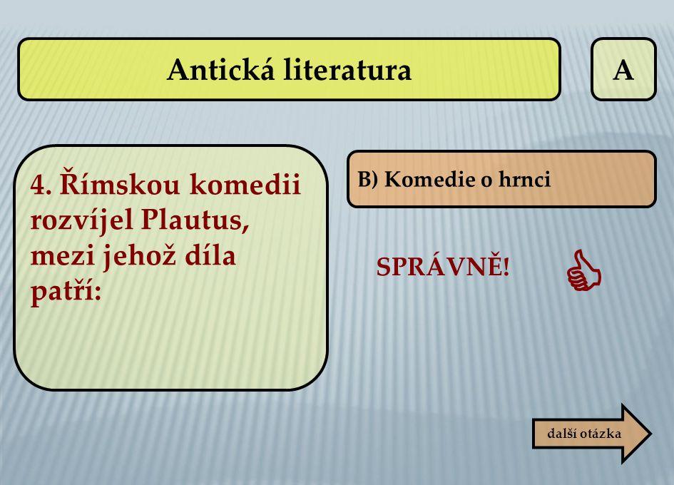 Antická literatura A. 4. Římskou komedii rozvíjel Plautus, mezi jehož díla patří: B) Komedie o hrnci.