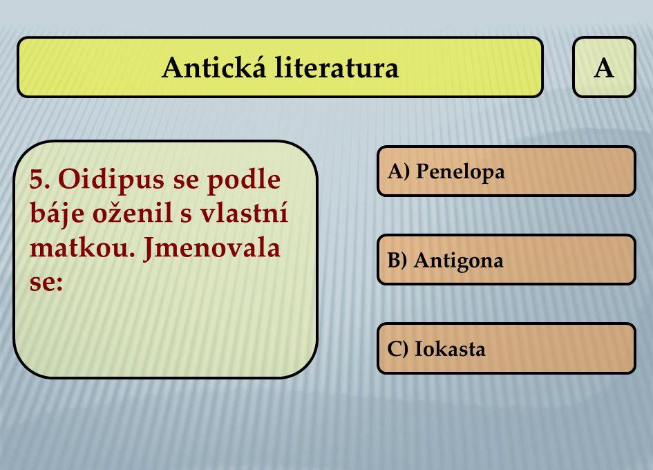 Antická literatura A. 5. Oidipus se podle báje oženil s vlastní matkou. Jmenovala se: A) Penelopa.