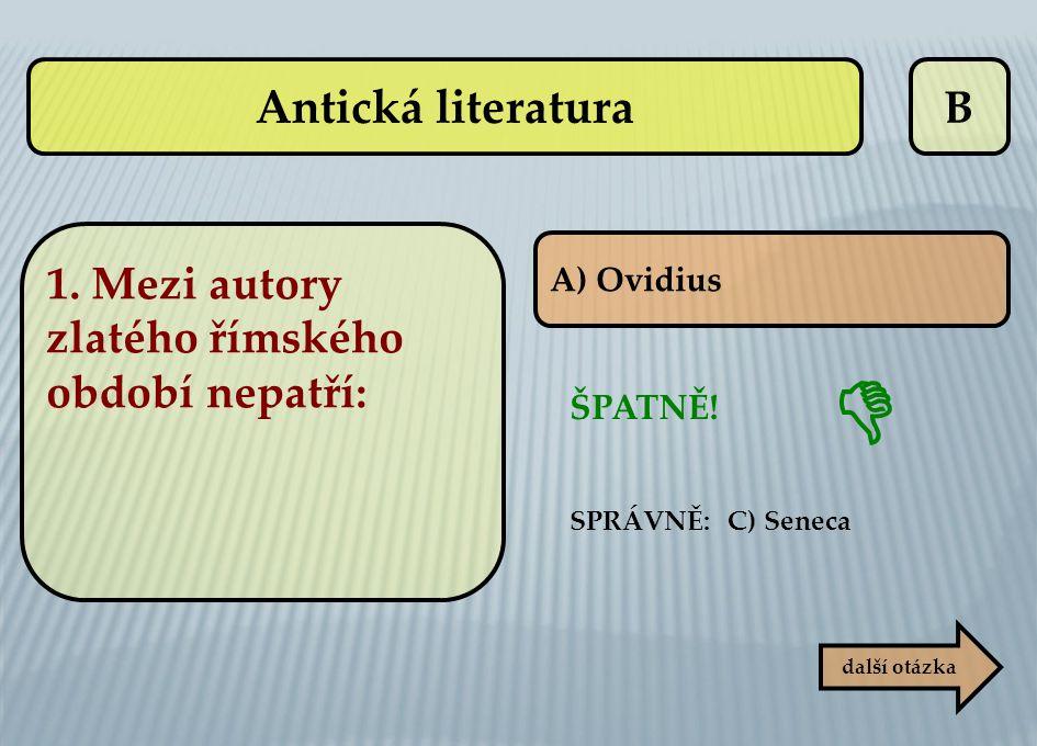  Antická literatura B 1. Mezi autory zlatého římského období nepatří: