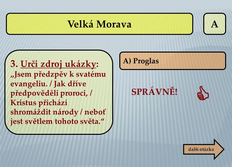  Velká Morava A 3. Urči zdroj ukázky: SPRÁVNĚ!