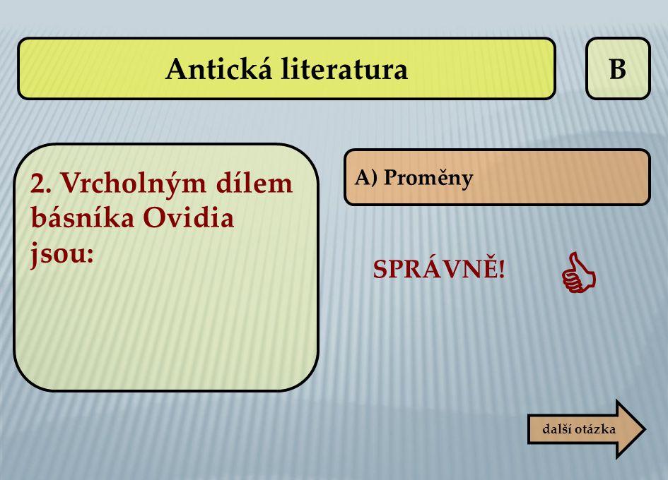  Antická literatura B 2. Vrcholným dílem básníka Ovidia jsou:
