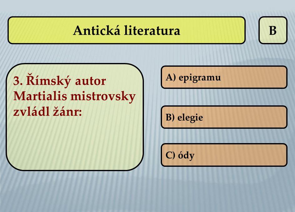 Antická literatura B 3. Římský autor Martialis mistrovsky zvládl žánr: