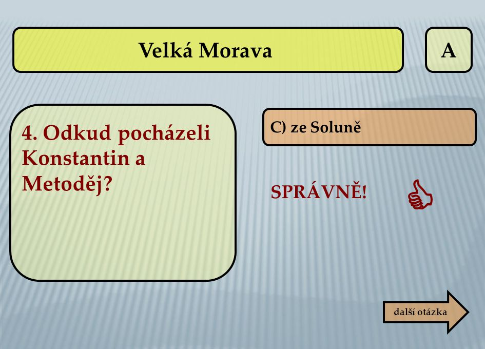  Velká Morava A 4. Odkud pocházeli Konstantin a Metoděj SPRÁVNĚ!