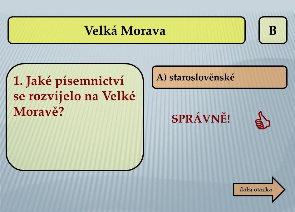 Velká Morava B 1. Jaké písemnictví se rozvíjelo na Velké Moravě