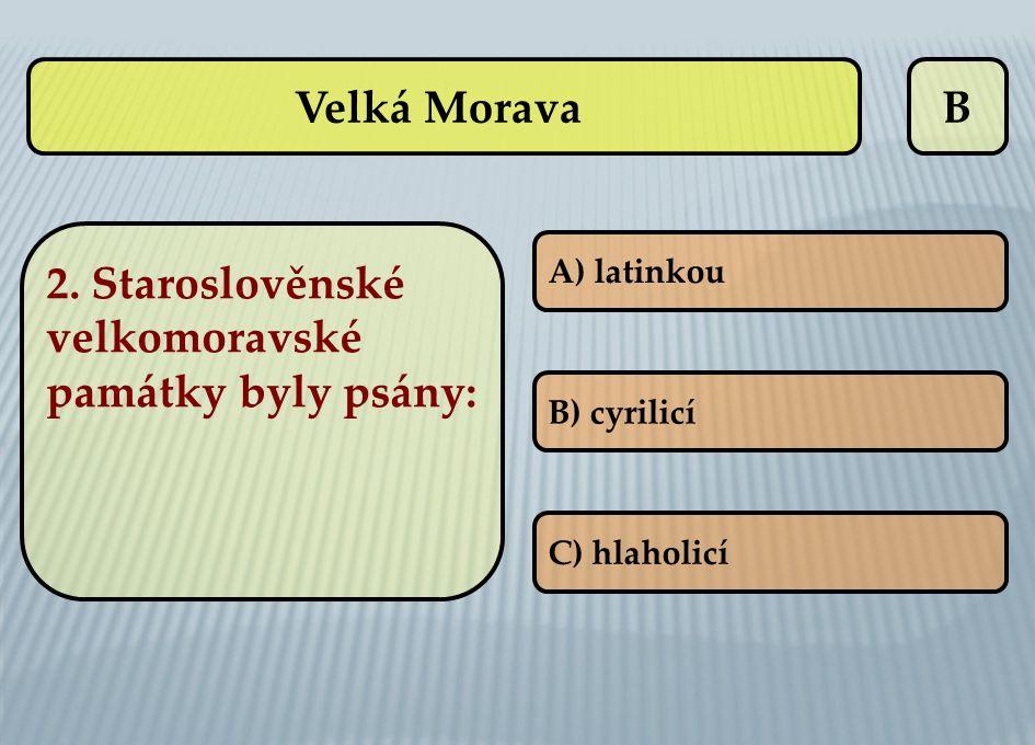 2. Staroslověnské velkomoravské památky byly psány: