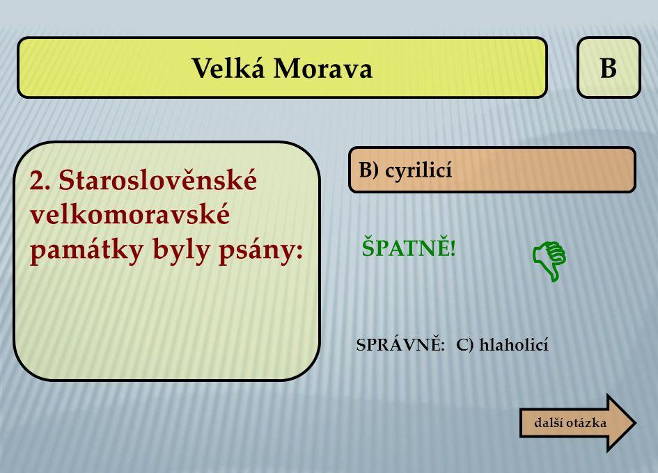  Velká Morava B 2. Staroslověnské velkomoravské památky byly psány: