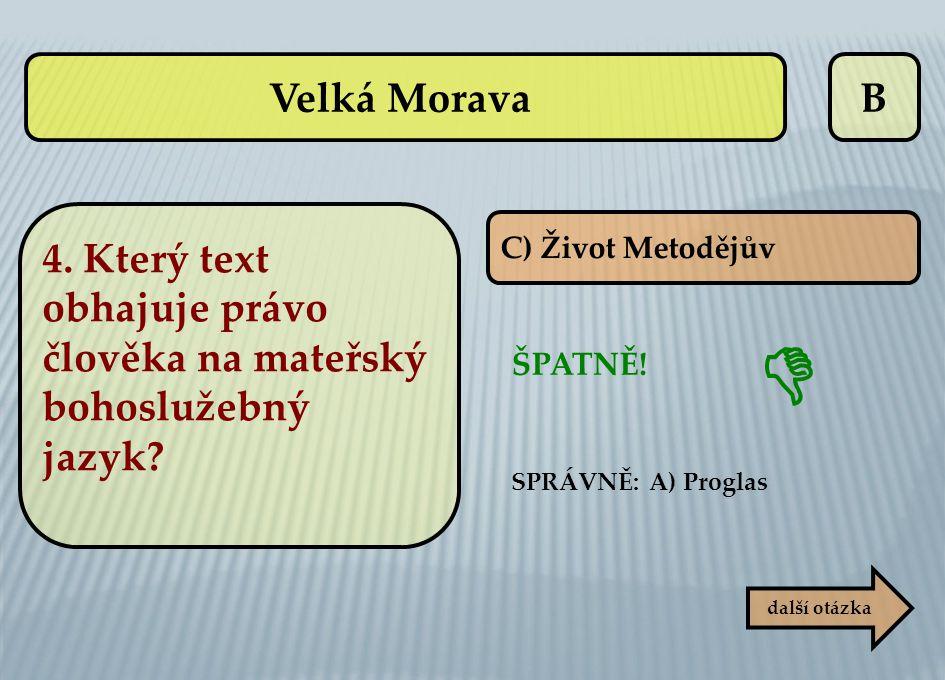 Velká Morava B. 4. Který text obhajuje právo člověka na mateřský bohoslužebný jazyk C) Život Metodějův.