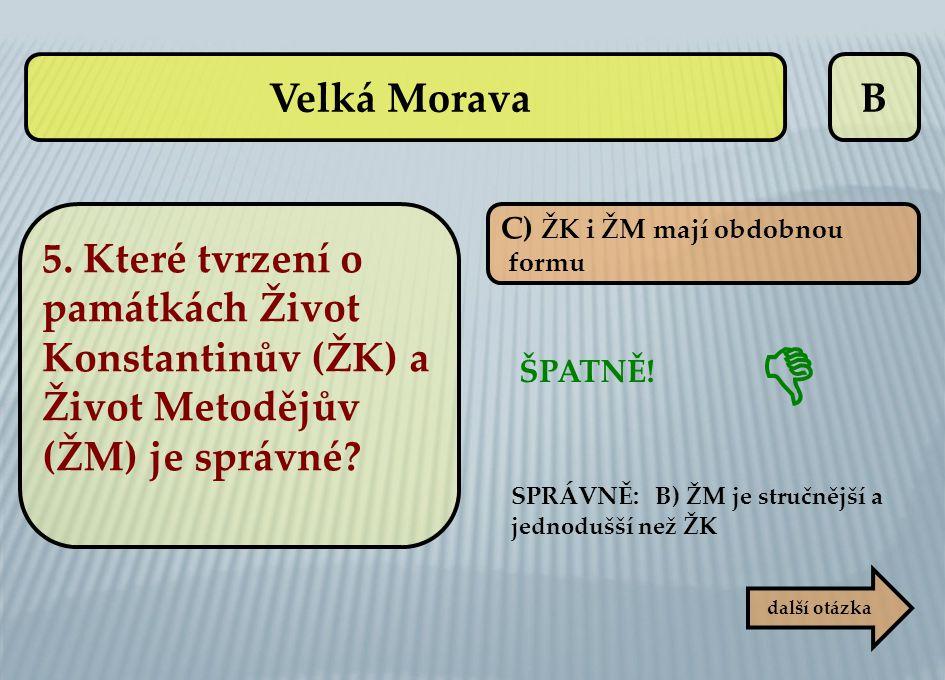 Velká Morava B. 5. Které tvrzení o památkách Život Konstantinův (ŽK) a Život Metodějův (ŽM) je správné
