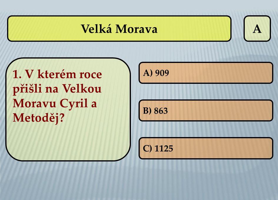 1. V kterém roce přišli na Velkou Moravu Cyril a Metoděj