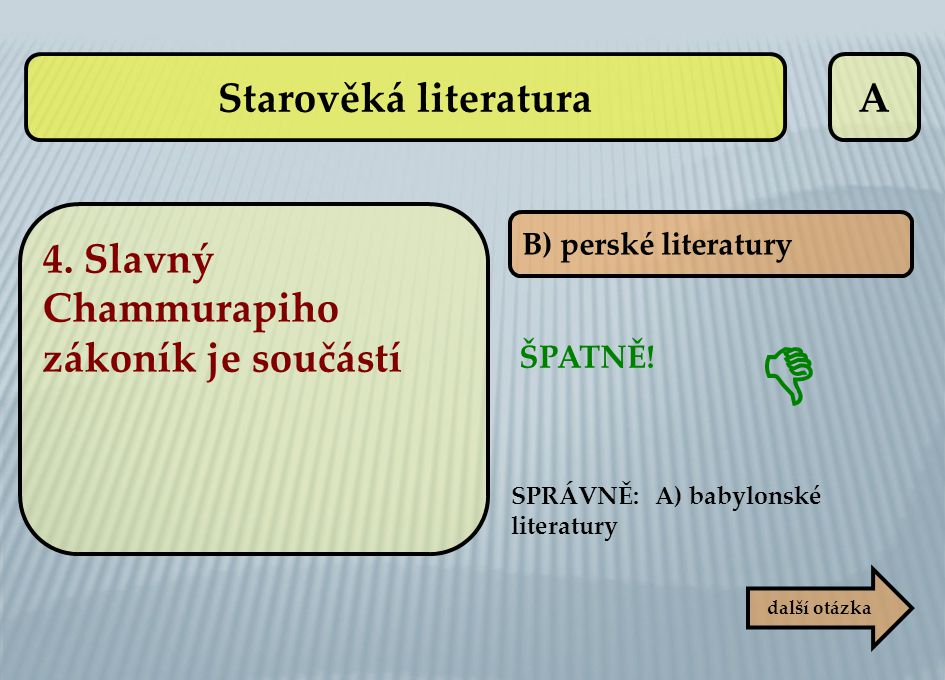  Starověká literatura A 4. Slavný Chammurapiho zákoník je součástí