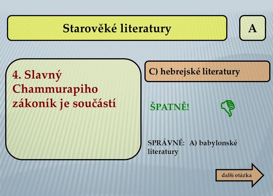  Starověké literatury A 4. Slavný Chammurapiho zákoník je součástí